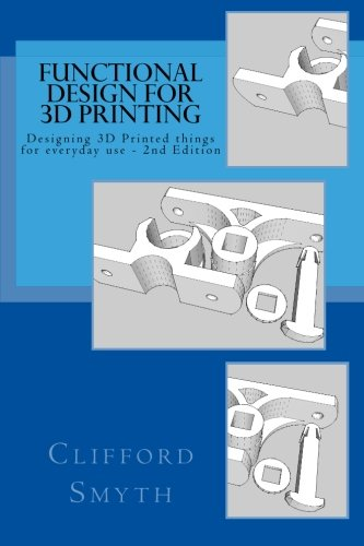 Functional-Design-for-3D-Printing-2nd-edition-Designing-3D-printed-things-for-everyday-use-0